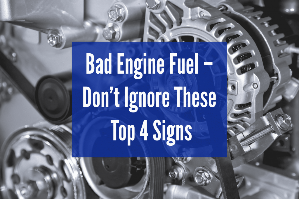bad engine fuel don't ignore these top 4 signs