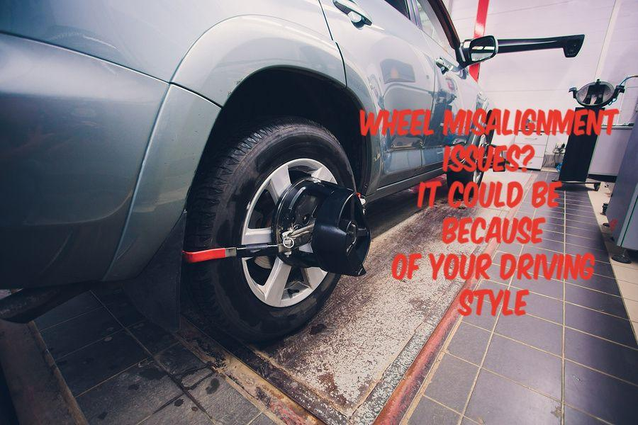 Wheel Misalignment Issues? It Could be Because of Your Driving Style