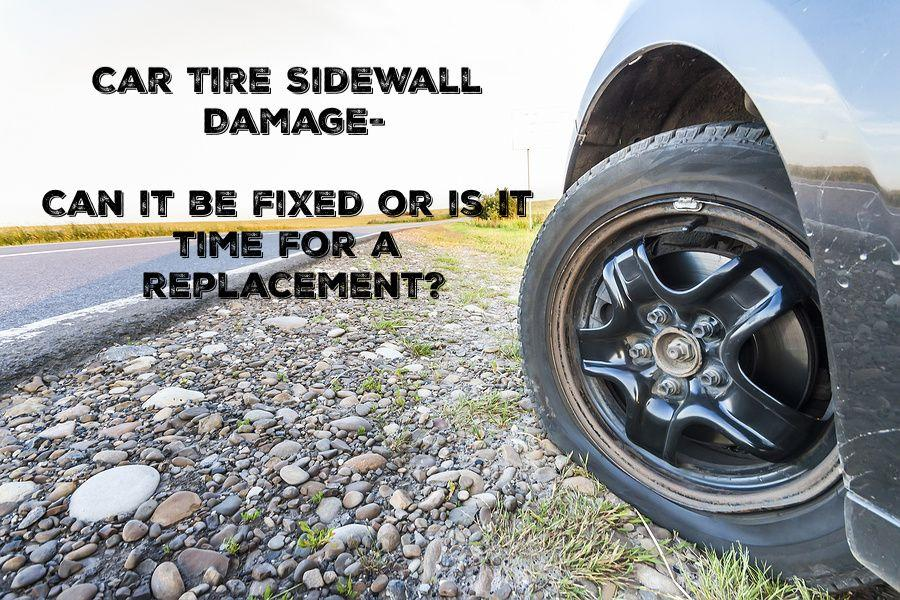 Car Tire Sidewall Damage – Can it be fixed or is it time for a replacement?