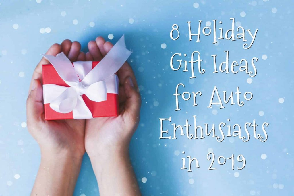 8 holiday gift ideas for auto enthusiasts in 2019